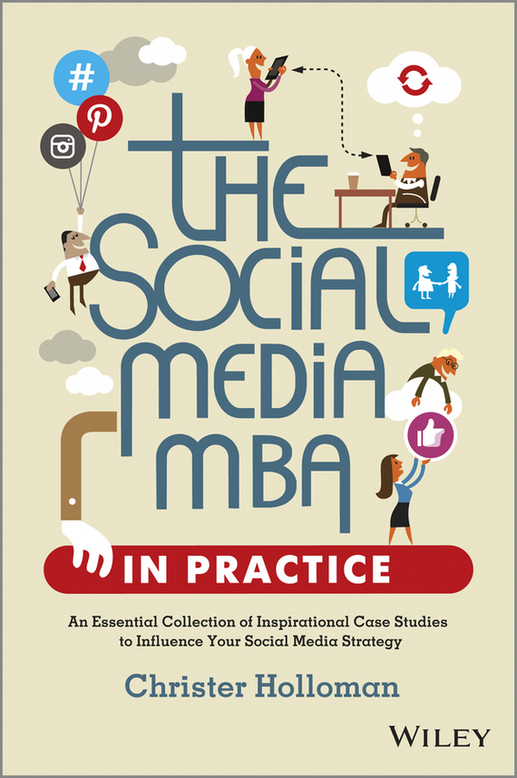 Christer Holloman The Social Media MBA in Practice. An Essential Collection of Inspirational Case Studies to Influence your Social Media Strategy promotion mix strategies of icam through social media