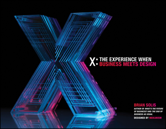 Brian Solis X. The Experience When Business Meets Design kelly mcdonald crafting the customer experience for people not like you how to delight and engage the customers your competitors don t understand