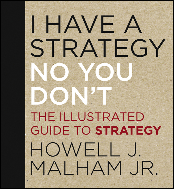 Howell Malham J. I Have a Strategy (No, You Don't). The Illustrated Guide to Strategy футболка no have rice about you tee