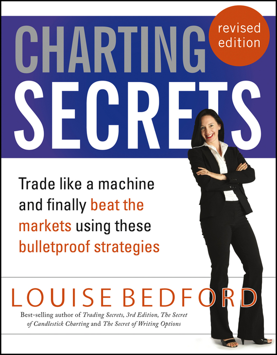 Louise  Bedford Charting Secrets. Trade Like a Machine and Finally Beat the Markets Using These Bulletproof Strategies french polishing finishing and restoring using traditional techniques