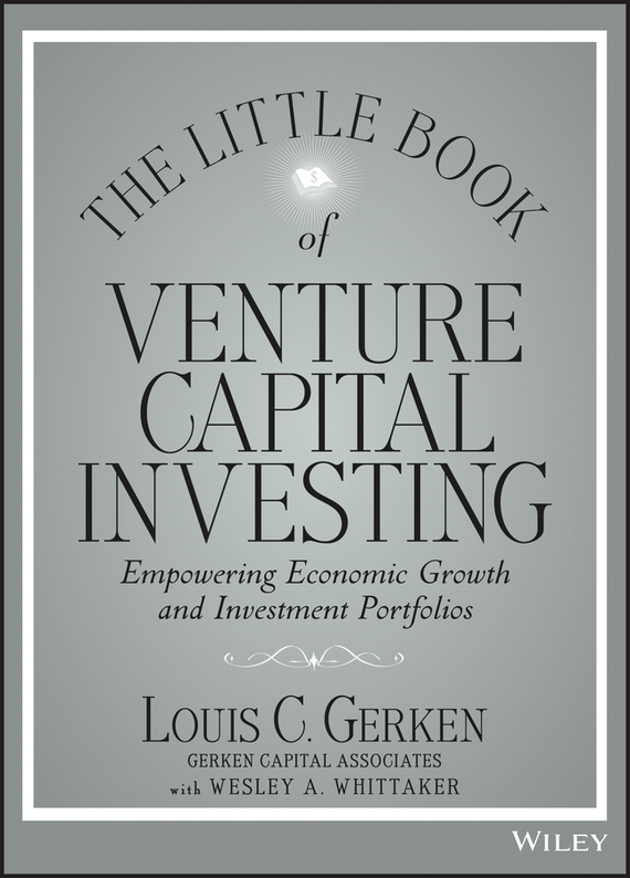 Wesley Whittaker A. The Little Book of Venture Capital Investing. Empowering Economic Growth and Investment Portfolios charles d ellis capital the story of long term investment excellence