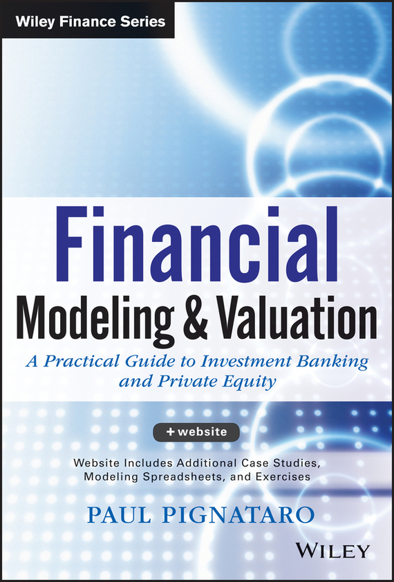 Paul  Pignataro Financial Modeling and Valuation. A Practical Guide to Investment Banking and Private Equity modeling and analysis for supply chain network in web gis environment