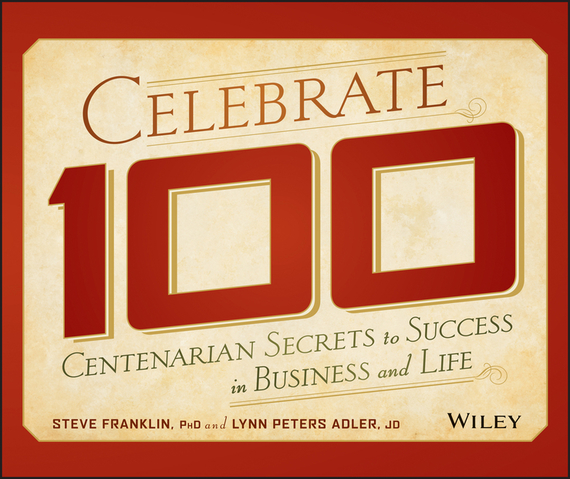 Steve  Franklin Celebrate 100. Centenarian Secrets to Success in Business and Life a heyward secret millionaires club warren buffett s 26 secrets to success in the business of life