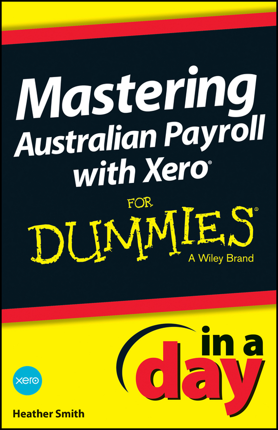 Heather  Smith Mastering Australian Payroll with Xero In A Day For Dummies