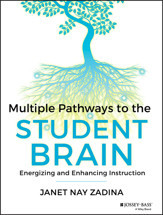Janet Zadina Multiple Pathways to the Student Brain. Energizing and Enhancing Instruction ISBN: 9781118584866 brain gender and language learning