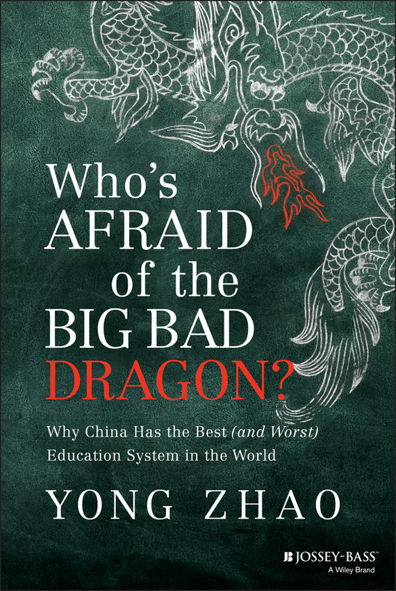 Yong  Zhao Who's Afraid of the Big Bad Dragon?. Why China Has the Best (and Worst) Education System in the World what are behind the science parks and business incubators in china