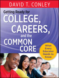 David Conley T. - Getting Ready for College, Careers, and the Common Core. What Every Educator Needs to Know