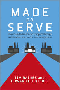 Timothy  Baines - Made to Serve. How Manufacturers can Compete Through Servitization and Product Service Systems