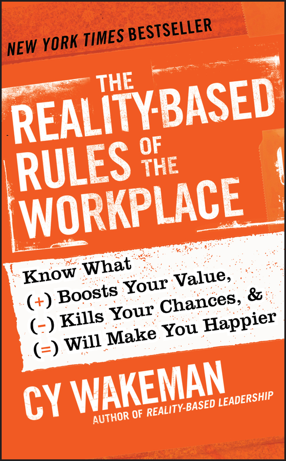 Cy  Wakeman The Reality-Based Rules of the Workplace. Know What Boosts Your Value, Kills Your Chances, and Will Make You Happier john constantine hellblazer volume 2 the devil you know