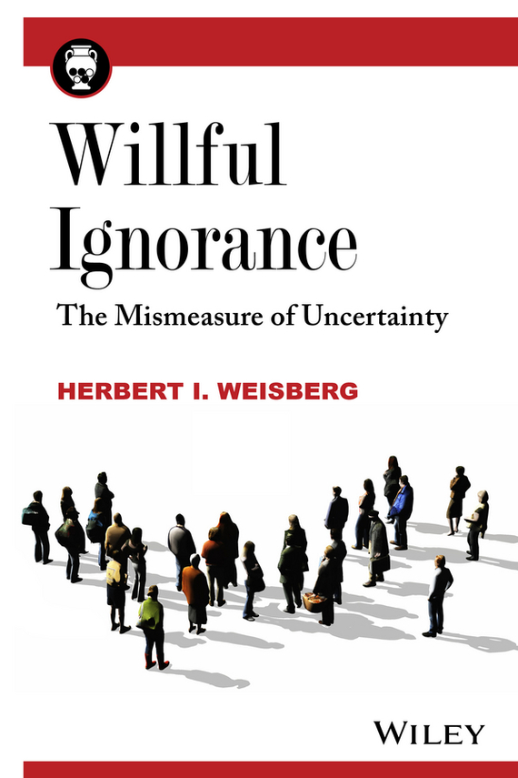 Herbert Weisberg I. Willful Ignorance. The Mismeasure of Uncertainty weir a the martian a novel