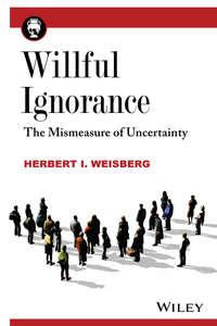 Herbert Weisberg I. - Willful Ignorance. The Mismeasure of Uncertainty