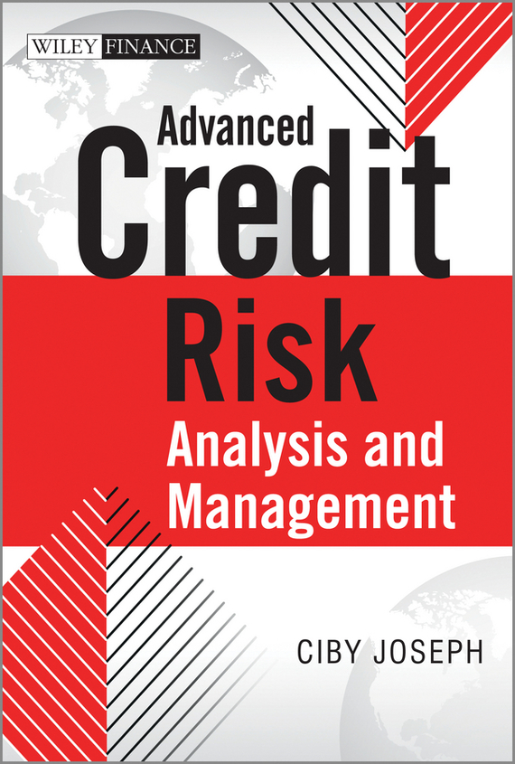 Ciby Joseph Advanced Credit Risk Analysis and Management sylvain bouteille the handbook of credit risk management originating assessing and managing credit exposures