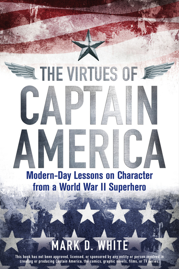 Mark White D. The Virtues of Captain America. Modern-Day Lessons on Character from a World War II Superhero лонгслив printio once upon a time in america однажды в америке