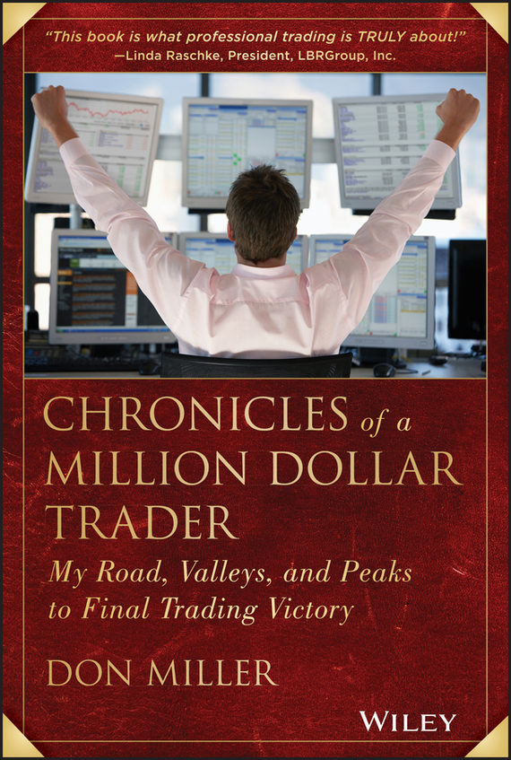 Don  Miller Chronicles of a Million Dollar Trader. My Road, Valleys, and Peaks to Final Trading Victory the one in a million boy
