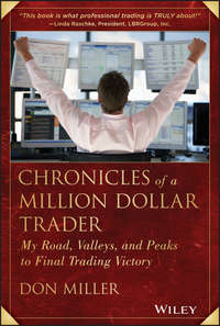 Don  Miller - Chronicles of a Million Dollar Trader. My Road, Valleys, and Peaks to Final Trading Victory