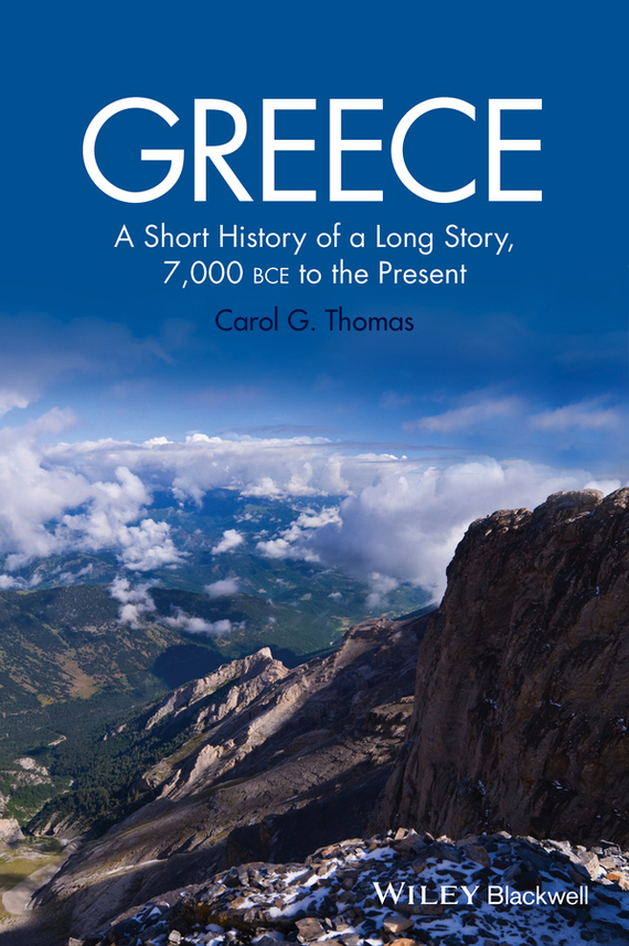 Carol Thomas G. Greece. A Short History of a Long Story, 7,000 BCE to the Present ISBN: 9781118632031 richard j reid a history of modern africa 1800 to the present