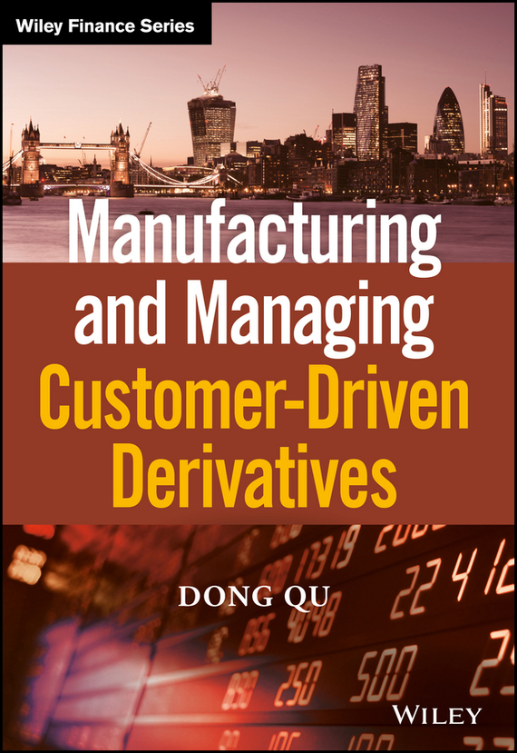 Dong  Qu Manufacturing and Managing Customer-Driven Derivatives bart baesens profit driven business analytics