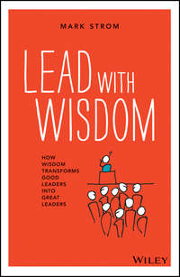 Mark  Strom - Lead with Wisdom. How Wisdom Transforms Good Leaders into Great Leaders