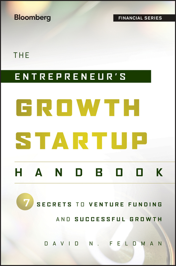 David Feldman N. The Entrepreneur's Growth Startup Handbook. 7 Secrets to Venture Funding and Successful Growth venture to the interior