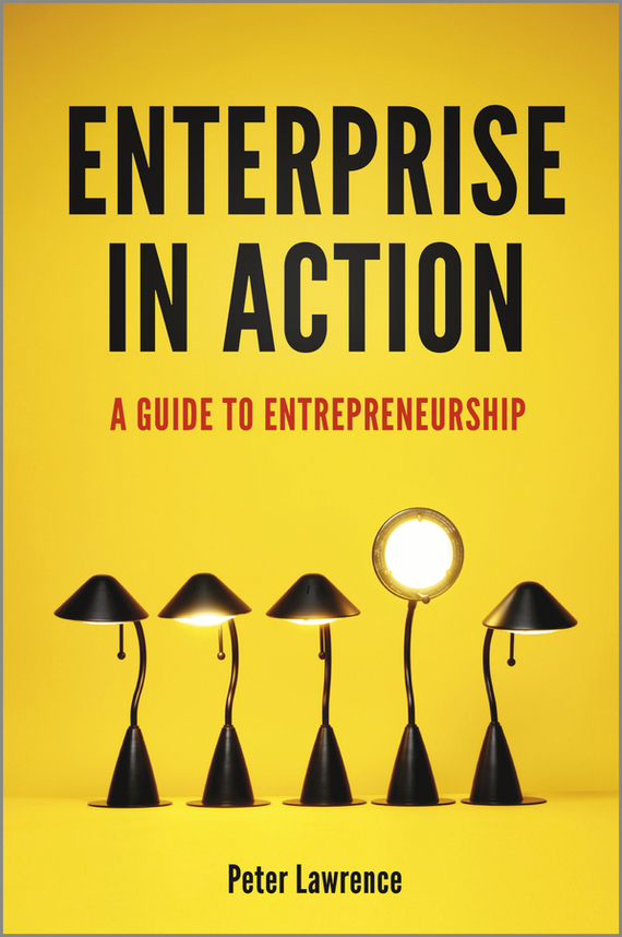 Peter Lawrence A. Enterprise in Action. A Guide To Entrepreneurship madhavan ramanujam monetizing innovation how smart companies design the product around the price