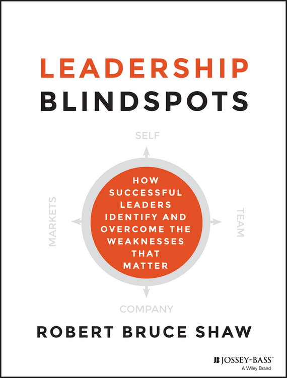 Robert Shaw B. Leadership Blindspots. How Successful Leaders Identify and Overcome the Weaknesses That Matter ISBN: 9781118646229 платье tom tailor tom tailor to172ewpzo32