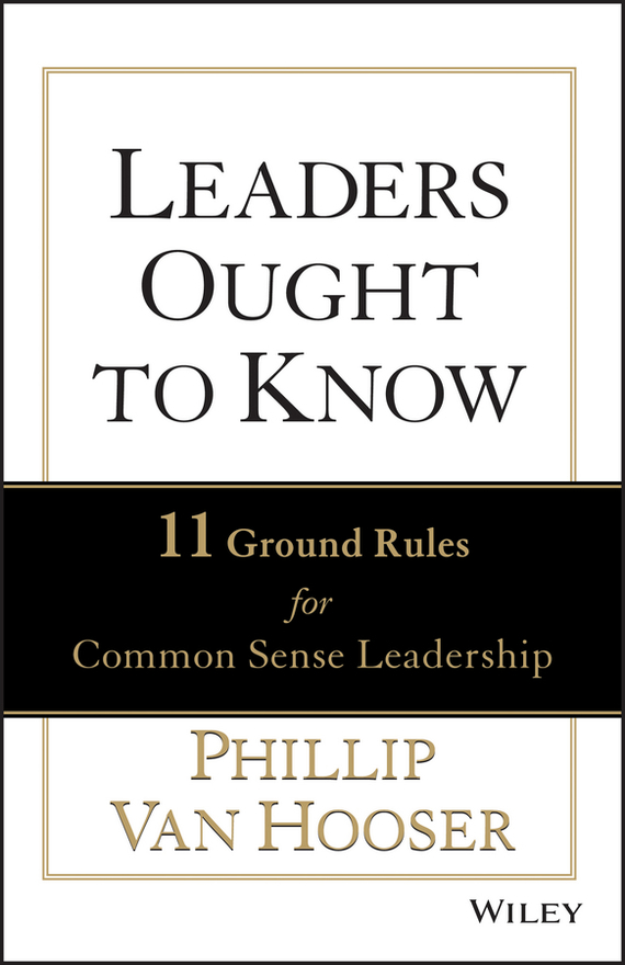 Phillip Hooser Van Leaders Ought to Know. 11 Ground Rules for Common Sense Leadership chris van gorder the front line leader