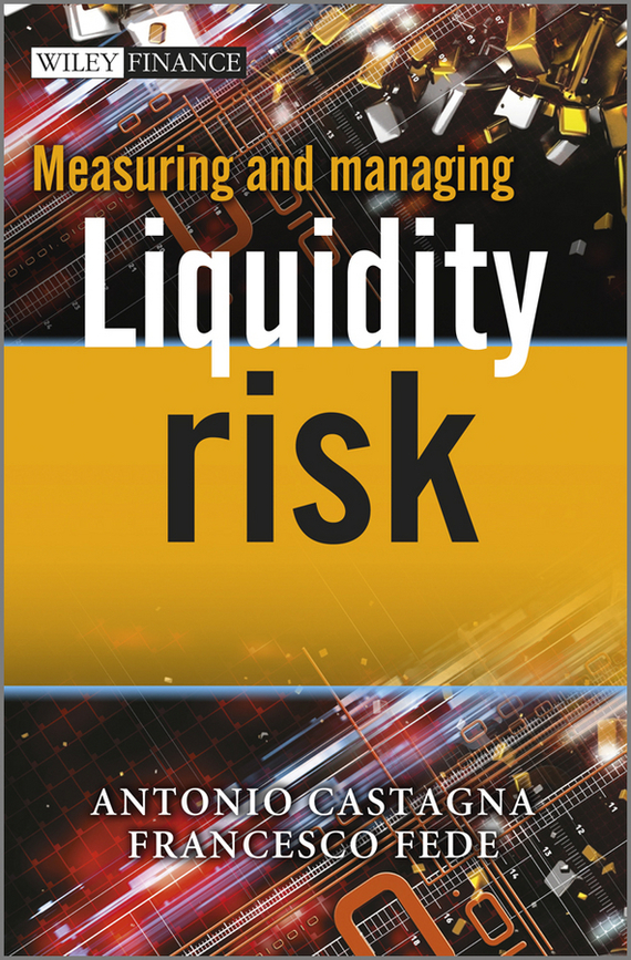 Antonio  Castagna Measuring and Managing Liquidity Risk risk analysis and risk management in banks