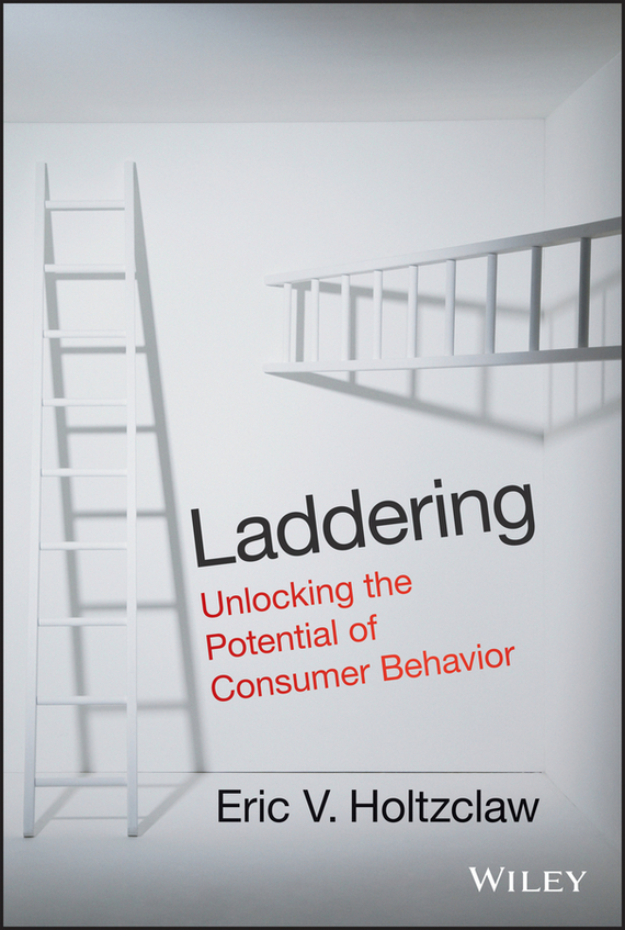 Eric Holtzclaw V. Laddering. Unlocking the Potential of Consumer Behavior razi imam driven a how to strategy for unlocking your greatest potential