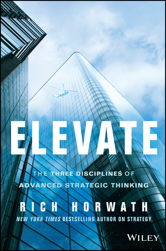 Rich Horwath Elevate. The Three Disciplines of Advanced Strategic Thinking ard pieter man de alliances an executive guide to designing successful strategic partnerships