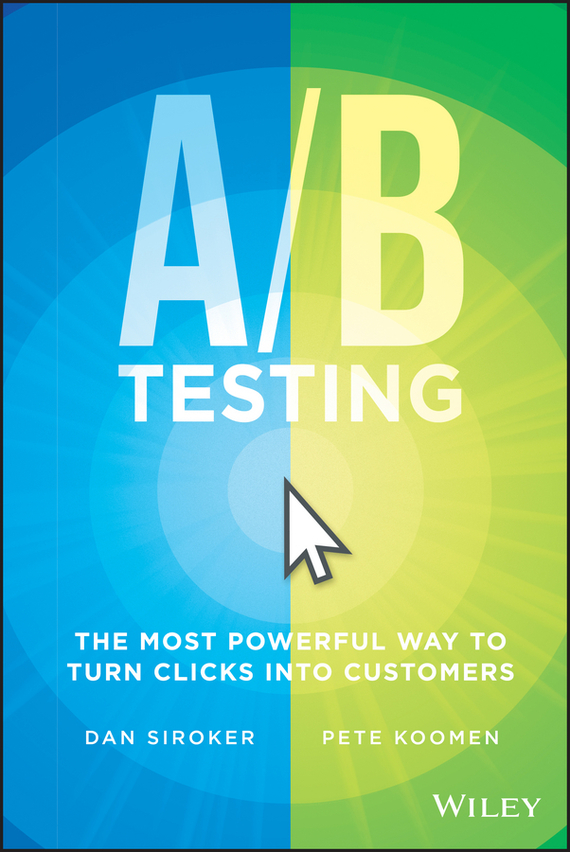 Dan Siroker A / B Testing. The Most Powerful Way to Turn Clicks Into Customers driven to distraction
