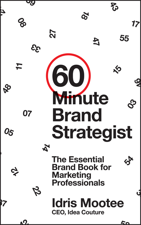 Idris Mootee 60-Minute Brand Strategist. The Essential Brand Book for Marketing Professionals razi imam driven a how to strategy for unlocking your greatest potential
