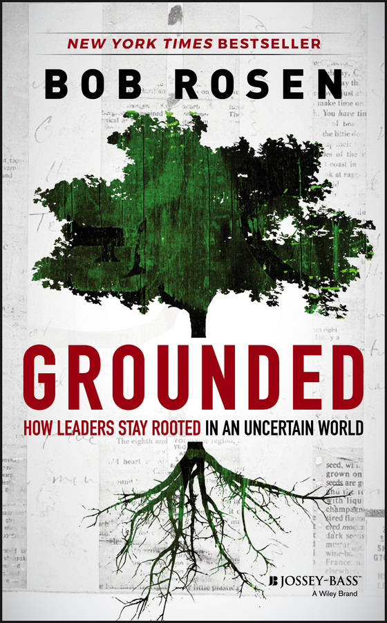 Bob  Rosen Grounded. How Leaders Stay Rooted in an Uncertain World alexander mishkin how to stay young it