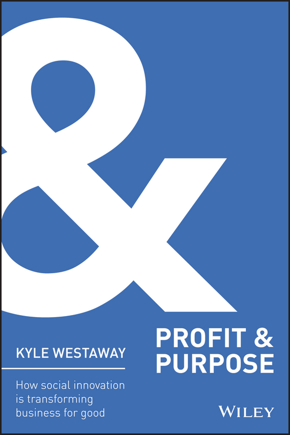 Kyle  Westaway Profit & Purpose. How Social Innovation Is Transforming Business for Good bart baesens profit driven business analytics