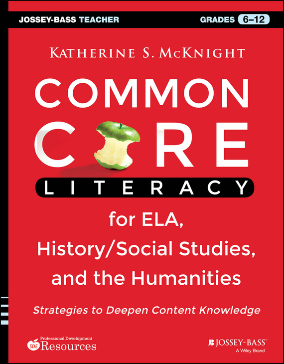 Katherine McKnight S. Common Core Literacy for ELA, History/Social Studies, and the Humanities. Strategies to Deepen Content Knowledge (Grades 6-12) promoting academic competence and literacy in school