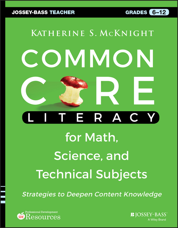 Katherine McKnight S. Common Core Literacy for Math, Science, and Technical Subjects. Strategies to Deepen Content Knowledge (Grades 6-12) promoting academic competence and literacy in school