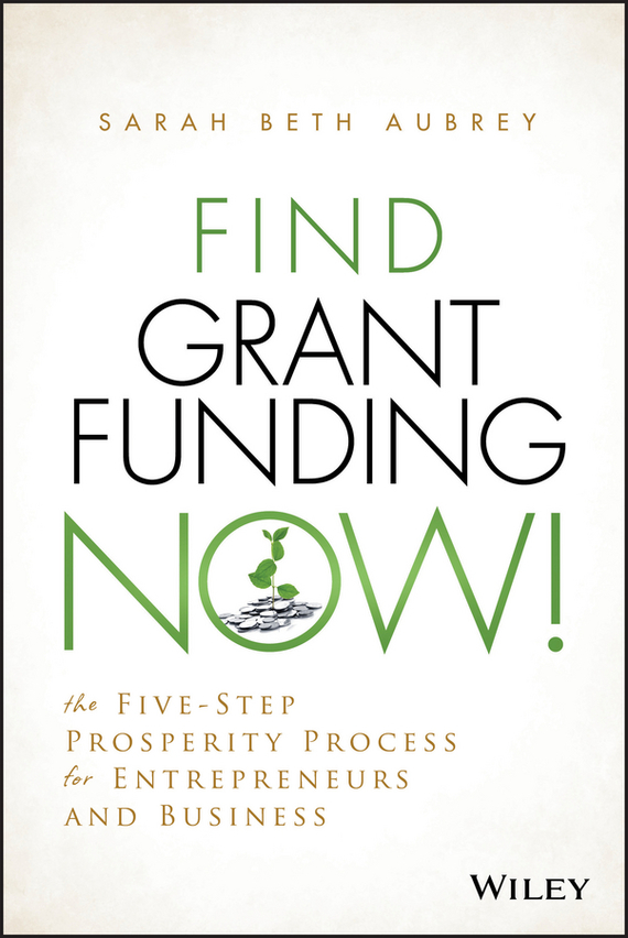 Sarah Aubrey Beth Find Grant Funding Now!. The Five-Step Prosperity Process for Entrepreneurs and Business футболка с полной запечаткой мужская printio фруктовая