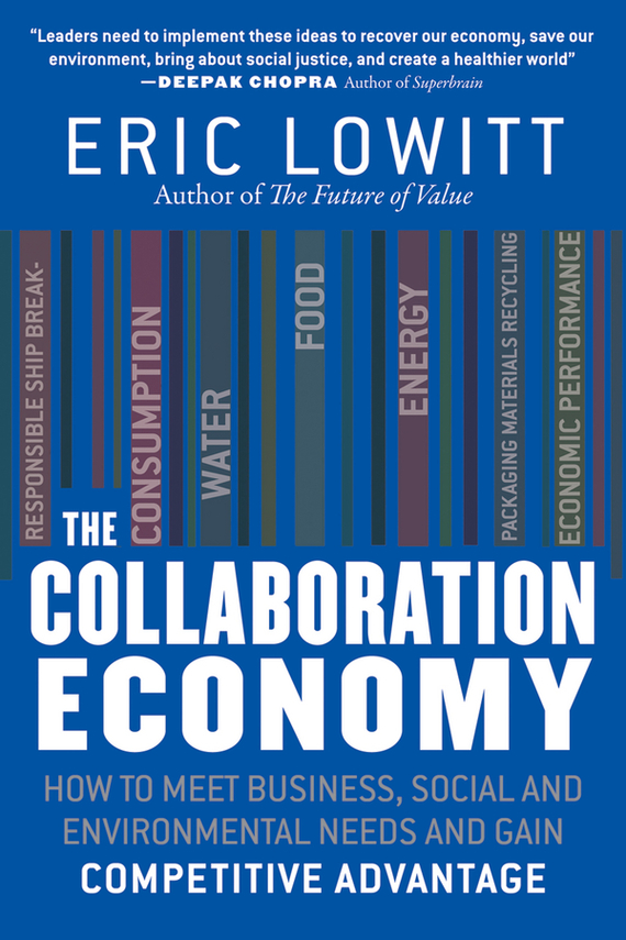 Eric  Lowitt The Collaboration Economy. How to Meet Business, Social, and Environmental Needs and Gain Competitive Advantage бады элтон элтон п 0 5 60