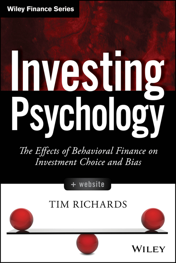 Tim  Richards Investing Psychology. The Effects of Behavioral Finance on Investment Choice and Bias basic psychology 4e sg