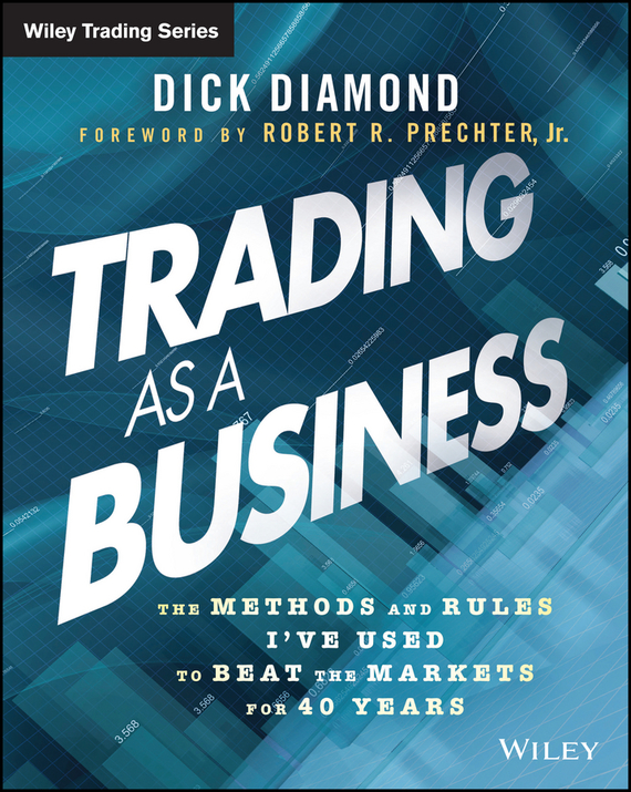 Dick  Diamond Trading as a Business. The Methods and Rules I've Used To Beat the Markets for 40 Years like a virgin secrets they won t teach you at business school