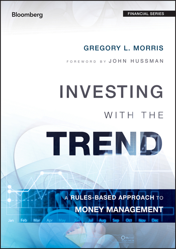 Gregory Morris L. Investing with the Trend. A Rules-based Approach to Money Management ISBN: 9781118726976