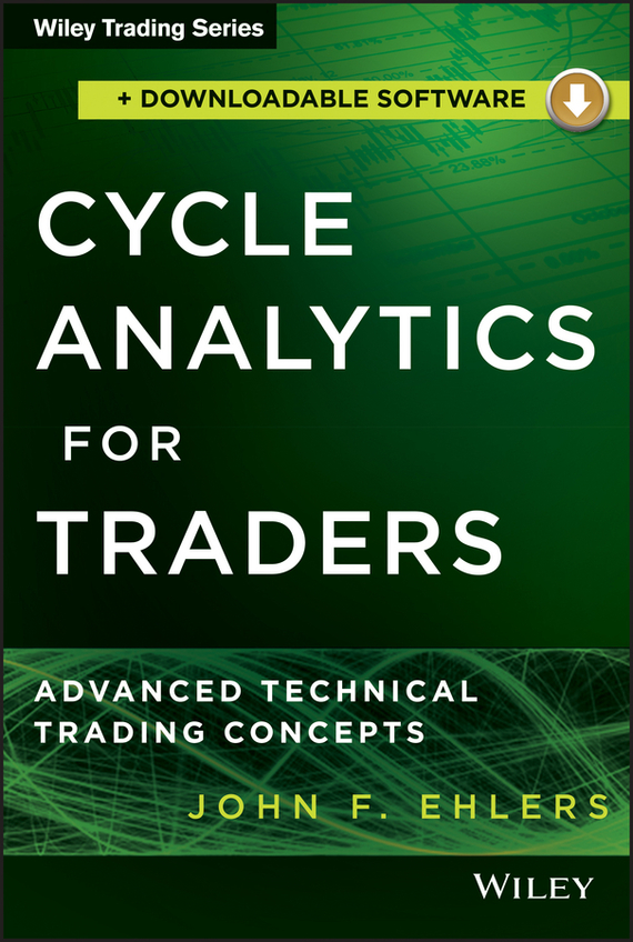 John Ehlers F. Cycle Analytics for Traders + Downloadable Software. Advanced Technical Trading Concepts john nash the deciding factor the power of analytics to make every decision a winner