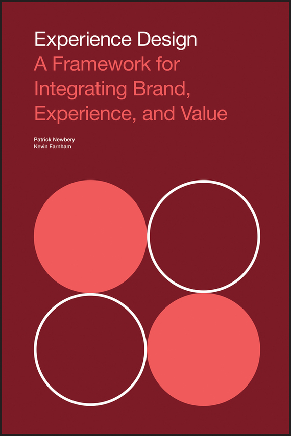 Patrick Newbery Experience Design. A Framework for Integrating Brand, Experience, and Value ISBN: 9781118728567