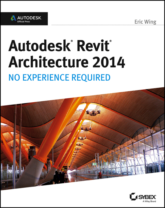Autodesk Revit Architecture 2014. No Experience Required Autodesk Official Press