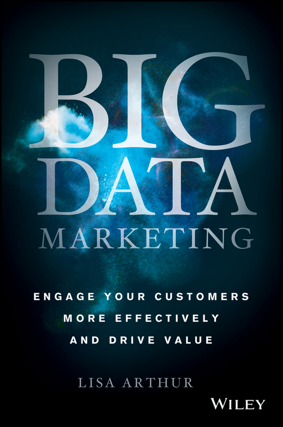 Lisa Arthur Big Data Marketing. Engage Your Customers More Effectively and Drive Value mark jeffery data driven marketing the 15 metrics everyone in marketing should know