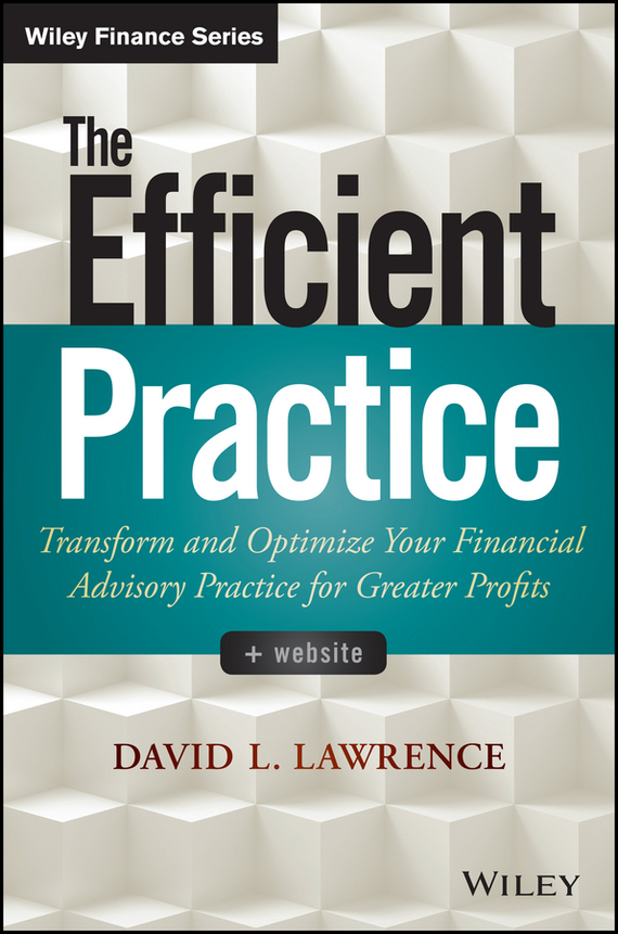 David Lawrence L. The Efficient Practice. Transform and Optimize Your Financial Advisory Practice for Greater Profits financial analysis of steel industry in india