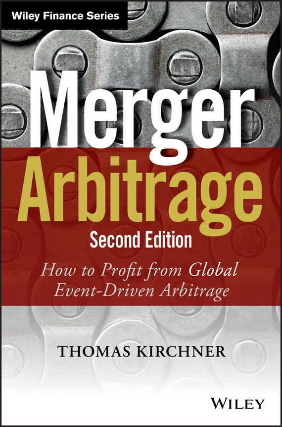 Thomas Kirchner Merger Arbitrage. How to Profit from Global Event-Driven Arbitrage