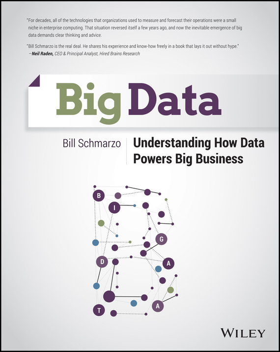 Bill Schmarzo Big Data. Understanding How Data Powers Big Business robert hillard information driven business how to manage data and information for maximum advantage