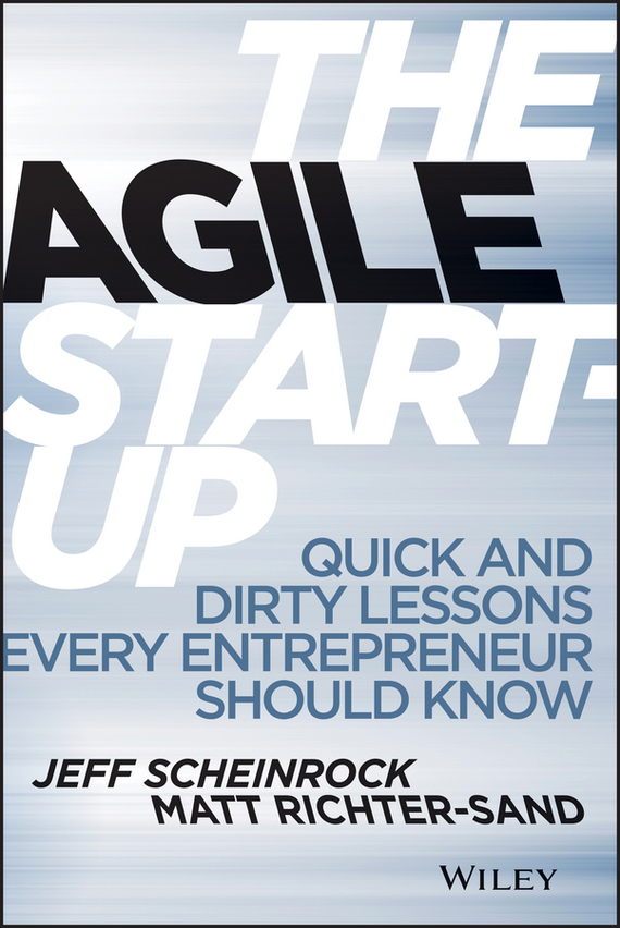 Jeff  Scheinrock The Agile Startup. Quick and Dirty Lessons Every Entrepreneur Should Know frances hesselbein my life in leadership the journey and lessons learned along the way