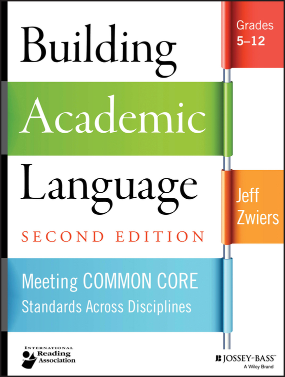 Jeff  Zwiers Building Academic Language. Meeting Common Core Standards Across Disciplines, Grades 5-12 promoting academic competence and literacy in school