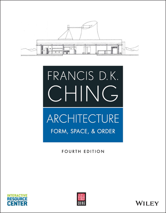 Francis Ching D.K. Architecture. Form, Space, and Order francis ching d k building structures illustrated patterns systems and design